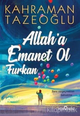 Allah'a Emanet Ol Furkan Kahraman Tazeoğlu