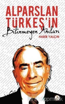 Alparslan Türkeş'in Bilinmeyen Anıları