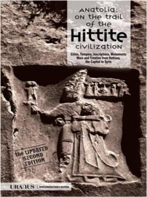 Anatolia: On The Trail of The Hittite Civilization