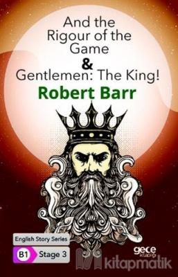 And the Rigour of the Game and Gentlemen: The King ! Robert Barr