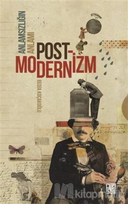 Anlamsızlığın Anlamı Postmodernizm