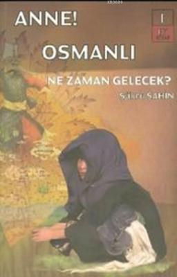 Anne! Osmanlı Ne Zaman Gelecek ?