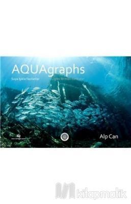 Aquagraphs - Suya Işıkla Yazılanlar (Ciltli)
