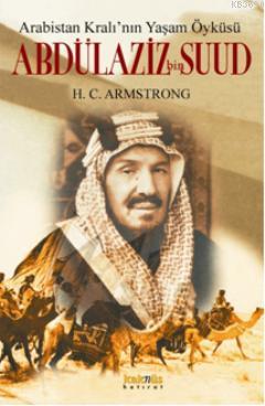 Arabistan Kralının Yaşam Öyküsü Abdülaziz Bin Suud