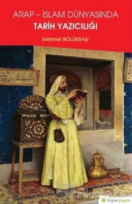 Arap - İslam Dünyasında Tarih Yazıcılığı