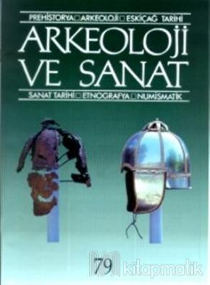 Arkeoloji ve Sanat Sayı: 79 Yıl: 19 Prehistorya / Arkeoloji / Eskiçağ Tarihi / Sanat Tarihi / Etnografya / Numismatik