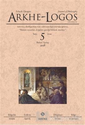 Arkhe - Logos Felsefe Dergisi Sayı: 5 Bahar 2018