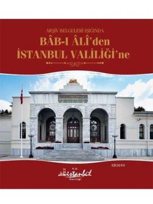 Arşiv Belgeleri Işığında Bâb-ı Âlî'den İstanbul Valiliği'ne
