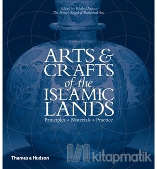 Arts And Crafts Af The Islamic Lands: Principles Materials Practice (Ciltli)