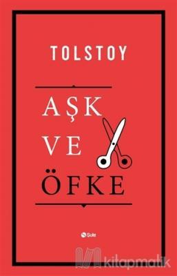 Aşk ve Öfke Lev Nikolayeviç Tolstoy
