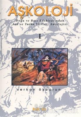 Aşkoloji 1. Cilt Doğu ve Batı Edebiyatından Aşk ve Tutku Şiirleri Antolojisi