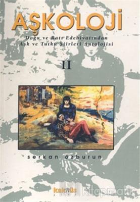 Aşkoloji 2. Cilt Doğu ve Batı Edebiyatından Aşk ve Tutku Şiirleri Antolojisi