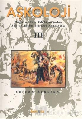 Aşkoloji 3. Cilt Doğu ve Batı Edebiyatından Aşk ve Tutku Şiirleri Antolojisi