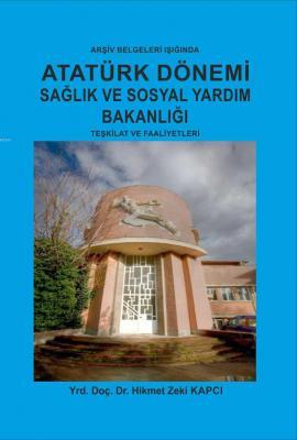 Atatürk Dönemi Sağlık ve Sosyal Yardım Bakanlığı Teşkilat ve Faaliyetleri