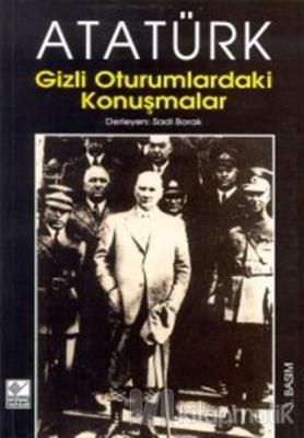 Atatürk Gizli Oturumlardaki Konuşmalar