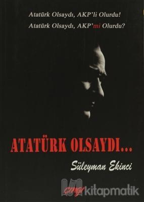 Atatürk Olsaydı