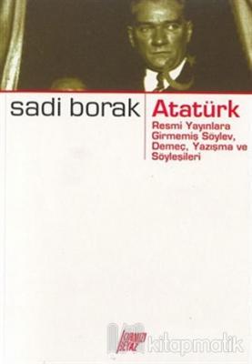Atatürk - Resmi Yayınlara Girmemiş Söylev, Demeç, Yazışma ve Söyleşile