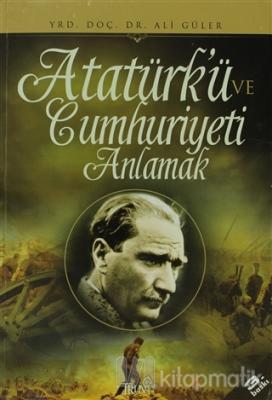 Atatürk'ü ve Cumhuriyeti Anlamak