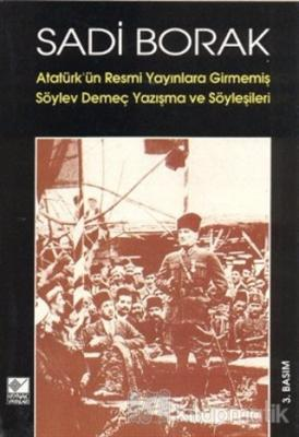 Atatürk'ün Resmi Yayınlara Girmemiş Söylev, Demeç, Yazışma ve Söyleşil