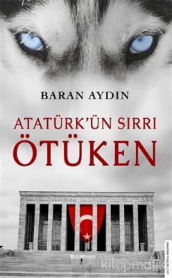 Atatürk'ün Sırrı Ötüken Baran Aydın