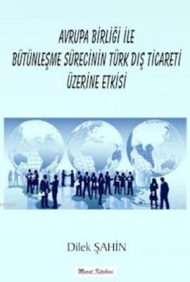 Avrupa Birliği İle Bütünleşme Sürecinin Türk Dış Ticareti Üzerine Etkisi
