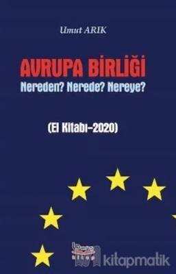 Avrupa Birliği Nereden? Nerede? Nereye? Umut Arık