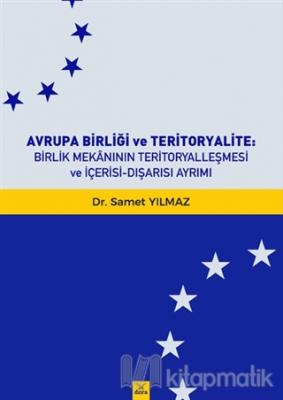 Avrupa Birliği ve Teritoryalite Birlik Mekanının Teritoryalleşmesi ve İçerisi-Dışarısı Ayrımı