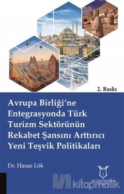 Avrupa Birliği'ne Entegrasyonda Türk Turizm Sektörünün Rekabet Şansını Arttırıcı Yeni Teşvik Politikaları