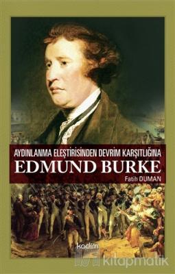 Aydınlanma Eleştirisinden Devrim Karşıtlığına Edmund Burke Fatih Duman