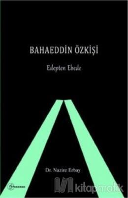 Bahaeddin Özkişi - Edepten Ebede Nazire Erbay