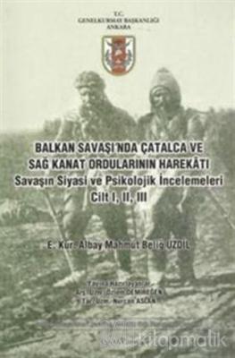 Balkan Savaşı'nda Çatalca ve Sağ Kanat Ordularının Harekatı Savaşın Siyasi ve Psikolojik İncelemeleri Cilt 1, 2, 3