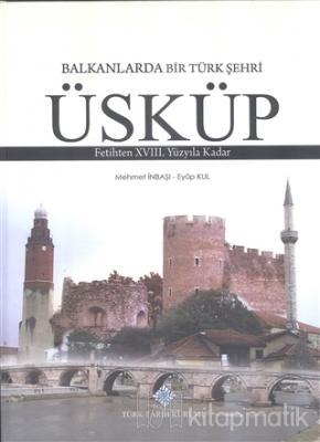 Balkanlarda Bir Türk Şehri - Üsküp (Ciltli)