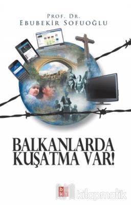 Balkanlarda Kuşatma Var Ebubekir Sofuoğlu
