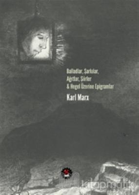Balladlar, Şarkılar, Ağıtlar, Şiirler ve Hegel Üzerine Epigramlar Karl