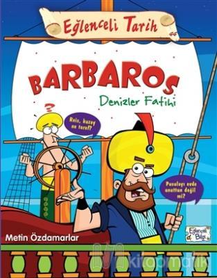 Barbaros Denizler Fatihi - Eğlenceli Tarih 44 Metin Özdamarlar