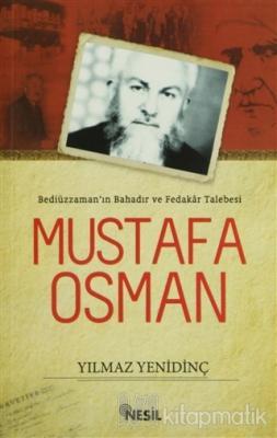 Bediüzzaman'ın Bahadır ve Fedakar Talebesi Mustafa Osman Yılmaz Yenidi