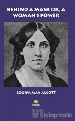 Behind A Mask Or, A Woman's Power Louisa May Alcott