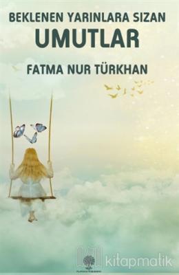 Beklenen Yarınlara Sızan Umutlar Fatma Nur Türkhan