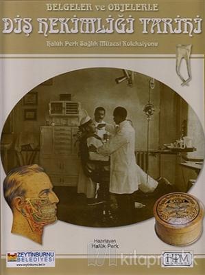 Belgeler ve Objelerle Diş Hekimliği Tarifi (Ciltli)