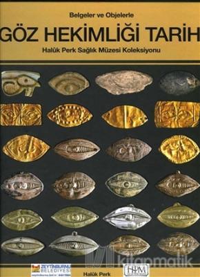 Belgelerle ve Objelerle Göz Hekimliği Tarihi (Ciltli)