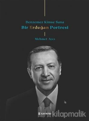 Benzemez Kimse Sana - Bir Erdoğan Portresi