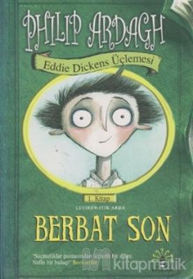 Eddie Dickens Üçlemesi 1 - Berbat Son Philip Ardagh