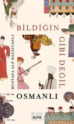 Bildiğin Gibi Değil - Osmanlı Mustafa Alp Dağıstanlı