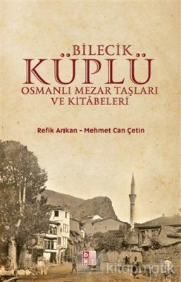 Bilecik Küplü Osmanlı Mezar Taşları ve Kitabeleri Refik Arıkan