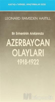 Bir Ermeninin Anılarında Azerbaycan Olayları (1918-1922)