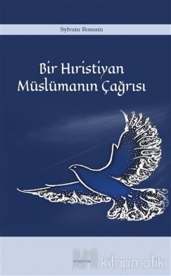 Bir Hıristiyan Müslümanın Çağrısı Sylvain Romain