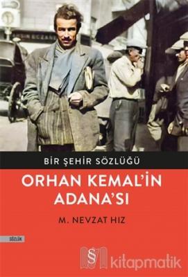Bir Şehir Sözlüğü - Orhan Kemal'in Adana'sı M. Nevzat Hız
