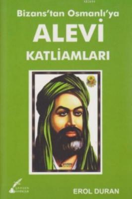 Bizans'tan Osmanlı'ya Alevi Katliamları