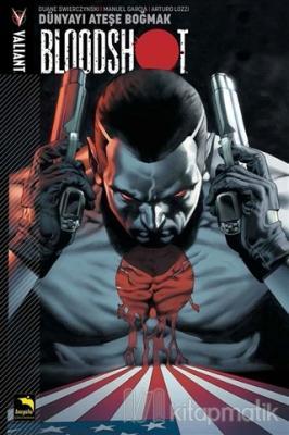 Bloodshot Cilt 1 - Dünyayı Ateşe Boğmak Duane Swierczynski