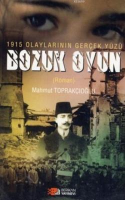 Bozuk Oyun - 1915 Olaylarının Gerçek Yüzü